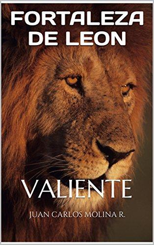 FORTALEZA DE LEON: VALIENTE (1) por JUAN CARLOS MOLINA R.
