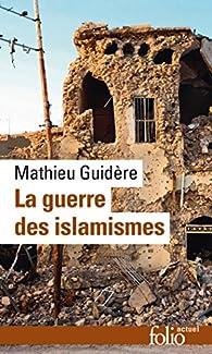 La guerre des islamismes par Mathieu Guidère