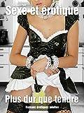 Sexe et érotique - plus dur que tendre: Histoires érotiques Roman érotique érotisme non censurée français (Romans érotiques adultes) (French Edition)