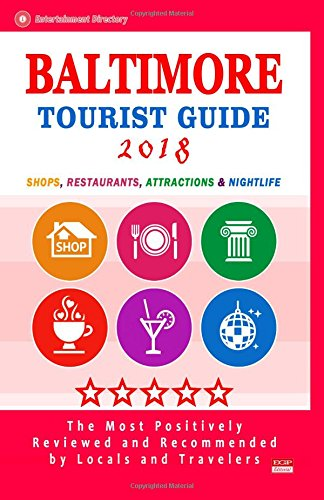 Baltimore Tourist Guide 2018: Shops, Restaurants, Entertainment and Nightlife in Baltimore, Maryland (City Tourist Guide 2018) (In Restaurants Baltimore)