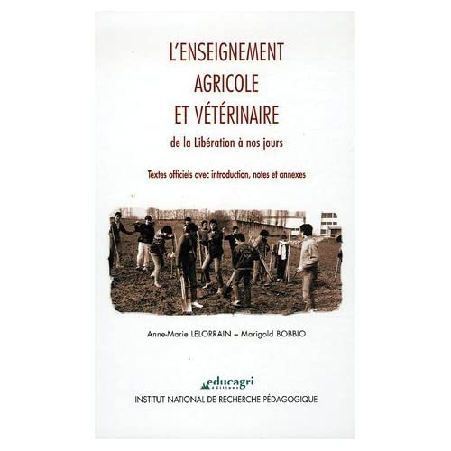 L'enseignement agricole et vétérinaire de la Libération à nos jours : Textes officiels avec introduction, notes et annexes de Anne-Marie Lelorrain (1 décembre 2005) Relié