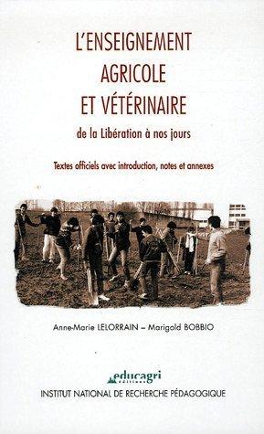 L'enseignement agricole et vétérinaire de la Libération à nos jours : Textes officiels avec introduction, notes et annexes de Anne-Marie Lelorrain (1 décembre 2005) Relié
