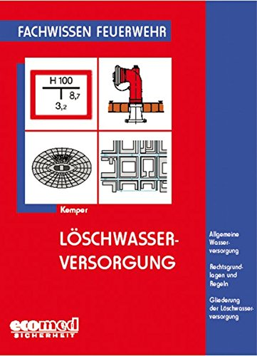 Löschwasserversorgung: Allgemeine Wasserversorgung - Rechtsgrundlagen und Regeln - Gliederung der Löschwasserversorgung (Fachwissen Feuerwehr)