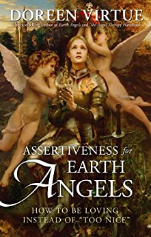 "Assertiveness for Earth Angels: How to Be Loving Instead of ""Too Nice"" par [Virtue, Doreen]"