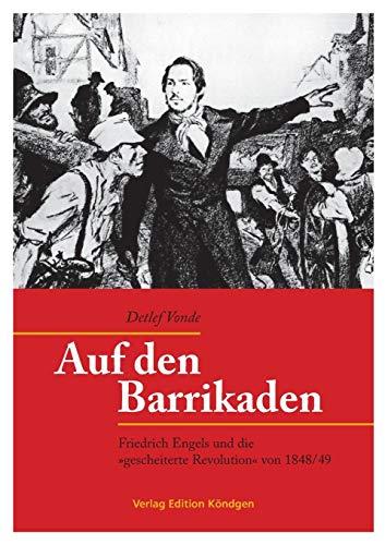 Auf den Barrikaden: Friedrich Engels und die »gescheiterte Revolution« von 1848/49