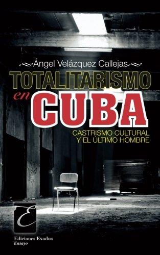 Totalitarismo en Cuba: Castrismo cultural y el último hombre