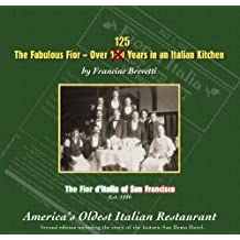 Fabulous Fior: Over 100 Years In An Italian Kitchen, The Fior D'italia Of San Francisco, America's Oldest Itlaian Restaurant (English Edition)