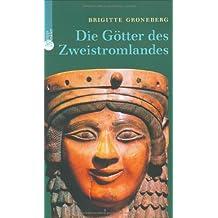 Die Götter des Zweistromlandes: Kulte, Mythen, Epen
