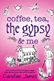 Coffee. Tea. The Gypsy & Me by Caroline James by James. Caroline ( 2012 ) Paperback