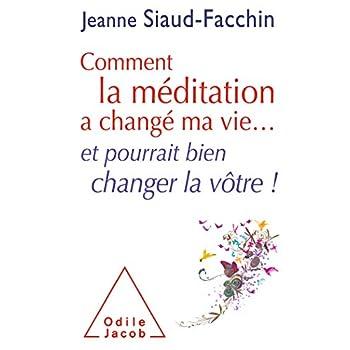 Comment la méditation a changé ma vie...: et pourrait bien changer la vôtre !
