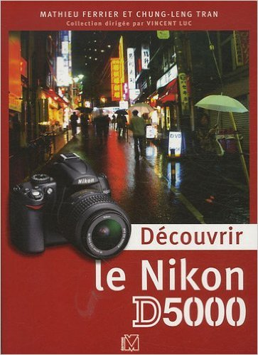 Découvrir le Nikon D5000 de Mathieu Ferrier,Chung-Leng Tran ( 17 juillet 2009 )