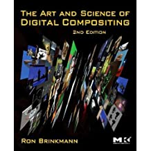 The Art and Science of Digital Compositing: Techniques for Visual Effects, Animation and Motion Graphics (Morgan Kaufmann Series in Computer Graphics and Geometric Modeling)