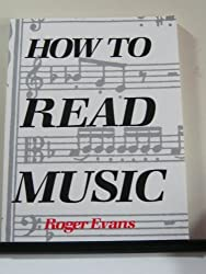 How to Read Music: For Singing, Guitar, Piano, Organ and Most Instruments