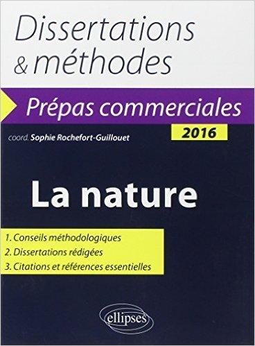 Dissertations & Méthodes La Nature Thème de Culture Générale 2016 Prépas Commerciales de Sophie Rochefort-Guillouer ( 28 avril 2015 )