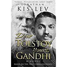 DEAR TOLSTOY YOURS GANDHI:  A Novel Based on the True Correspondence (English Edition)