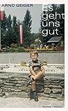Buchinformationen und Rezensionen zu Es geht uns gut: Roman von Arno Geiger