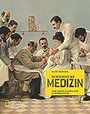 Die Geschichte der Medizin (NATIONAL GEOGRAPHIC History, Band 373)
