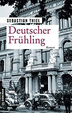 Deutscher Frühling: Roman (Zeitgeschichtliche Kriminalromane im GMEINER-Verlag)