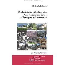 (Post)colonisation - (Post)migration. Ces Allemands entre Allemagne et Roumanie