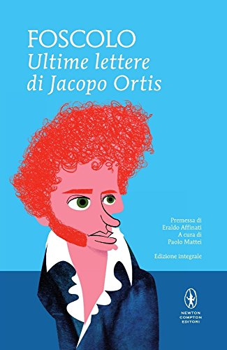Le ultime lettere di Jacopo Ortis. Ediz. integrale