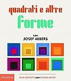 Quadrati e altre forme con Albers Josef. Ediz. illustrata