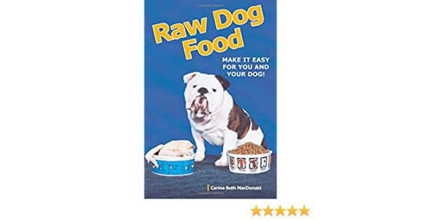 Raw dog food make it easy for you and your dog amazon carina raw dog food make it easy for you and your dog amazon carina beth macdonald fremdsprachige bcher solutioingenieria Images