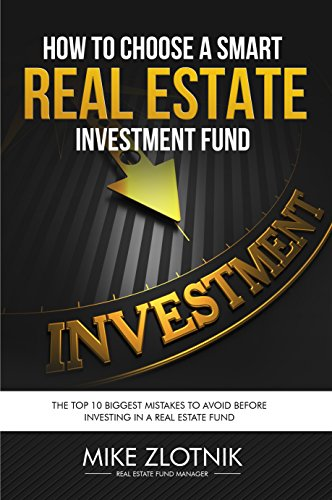 Real Estate Investment Fund: How to Chose a SMART Real Estate Investing Fund: Top 10 Biggest Mistakes To Avoid Before Investing Into a Real Estate Fund ... Equity, Structure, Tax) (English Edition)