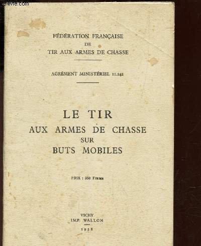 LE TIR AUX ARMES DE CHASSE SUR BUTS MOBILES / AGREMENT MINISTERIEL II.242. par FEDERATION FRANCAISE DE TIR AUX ARMES DE CHASSE