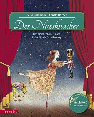 Der Nussknacker: Märchenballett nach Peter Iljitsch Tschaikowsky (Musikalisches Bilderbuch mit CD)