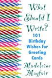 What Should I Write? 101 Birthday Wishes for Greeting Cards (English Edition)