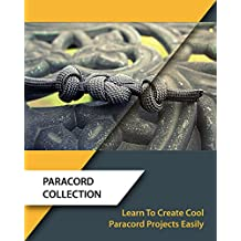 Paracord Collection: Learn To Create Cool Paracord Projects Easily : (Paracord Knots, Survival) (Knots Book) (English Edition)