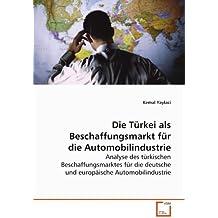 Die Türkei als Beschaffungsmarkt für die Automobilindustrie: Analyse des türkischen Beschaffungsmarktes für die deutsche und europäische Automobilindustrie