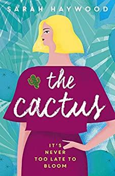 The Cactus: The uplifting warm-hearted word of mouth bestseller by [Haywood, Sarah]