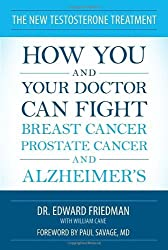 The New Testosterone Treatment: How You and Your Doctor Can Fight Breast Cancer, Prostate Cancer, and Alzheimer's by Edward Friedman (2013-06-11)