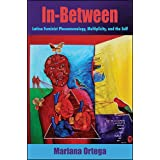 In-Between: Latina Feminist Phenomenology, Multiplicity, and the Self (SUNY Series, Philosophy and Race (Paperback))