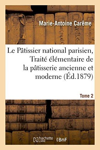 Le Pâtissier national parisien, ou Traité élémentaire et pratique de la pâtisserie ancienne  Tome 2 (Savoirs Et Traditions)