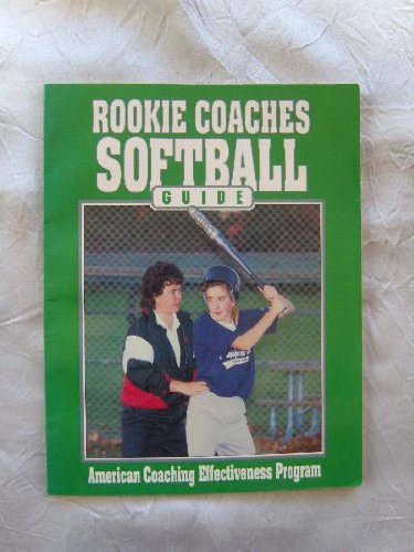 Rookie Coaches Softball Guide por American Coaching Effectiveness Program