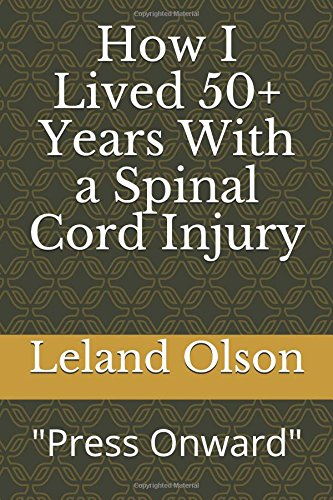 """How I Lived 50+ Years With a Spinal Cord Injury: """"Press Onward"""" """"Sisu"""""""