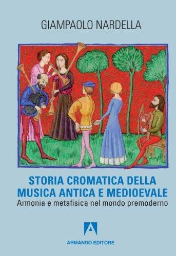 Storia cromatica della musica antica e Medioevale. Armonia e metafisica nel mondo premoderno