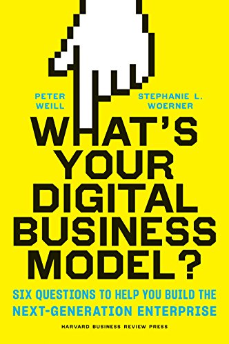 Whats Your Digital Business Model?: Six Questions to Help You Build the Next-