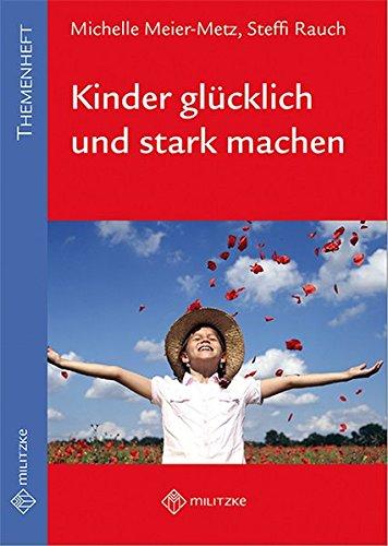 Kinder glücklich und stark machen: Themenheft für die Grundschule