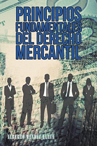Principios Fundamentales Del Derecho Mercantil: Colisión Entre Equidad Y Libertad por Alberto Mendez Llaca
