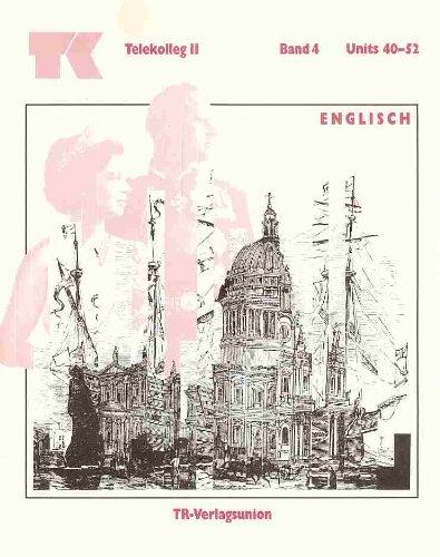 Telekolleg II (Fachhochschulreife) - Englisch: Telekolleg II Englisch für Fortgeschrittene, Bd.4, Units 40-52