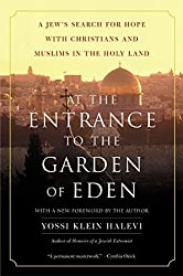 At the Entrance to the Garden of Eden: A Jew's Search for Hope with Christians and Muslims in the Holy Land by Yossi Klein Halevi (2002-06-01)