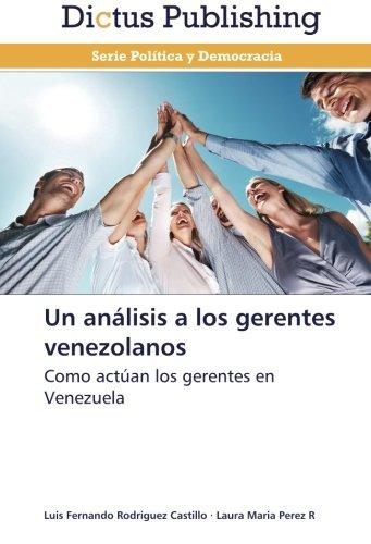 Un an??lisis a los gerentes venezolanos: Como act?oan los gerentes en Venezuela by Luis Fernando Rodriguez Castillo (2014-05-27)