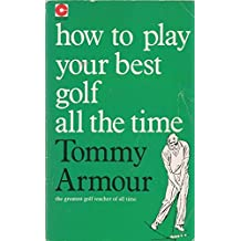 How to Play Your Best Golf All the Time (Teach Yourself)