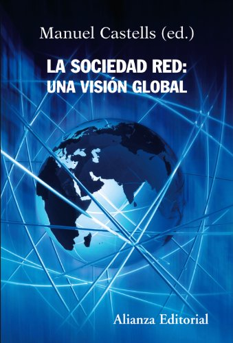 La sociedad red: una visión global (Alianza Ensayo) por Manuel Castells