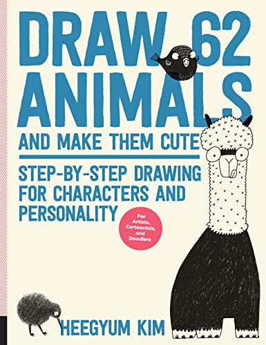 Draw 62 Animals and Make Them Cute: Step-by-step Drawing for Characters and Personality *for Artists, Cartoonists, and Doodlers*