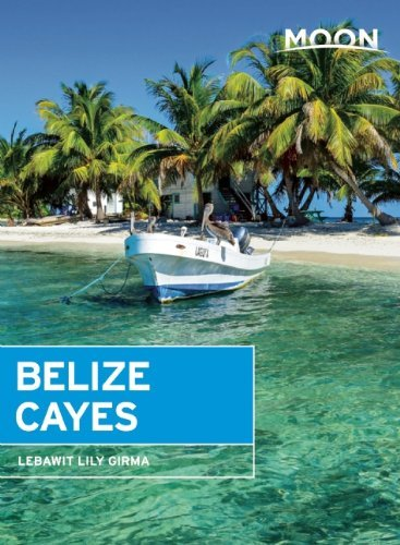 Moon Belize Cayes: Including Ambergris Caye & Caye Caulker (Moon Handbooks) by Lebawit Lily Girma (18-Dec-2014) Paperback