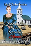 Mail Order Bride: Blackmailed by the Rancher: Sweet and Inspirational Historical Western Romance (Mail Order Brides Out of Time Book 1)